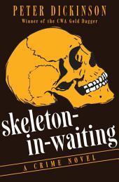 Skeleton-in-Waiting: A Crime Novel