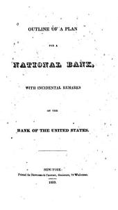 Outline of a Plan for a National Bank: With Incidental Remarks on the Bank of the United States