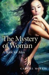 The Mystery of Woman: A Book for Men