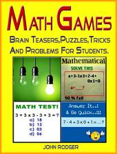 Math Games : Brain Teasers, Puzzles, Tricks and Problems for Students.