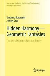 Hidden Harmony—Geometric Fantasies: The Rise of Complex Function Theory