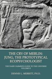 The Cry of Merlin: Jung, the Prototypical Ecopsychologist, Volume 2
