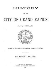 History of the City of Grand Rapids, Michigan ...: (With an Appendix--History of Lowell, Michigan)