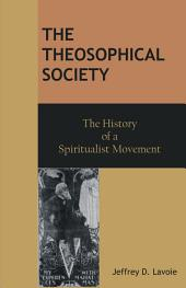 The Theosophical Society: The History of a Spiritualist Movement