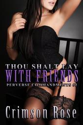 Thou Shalt Lay With Friends