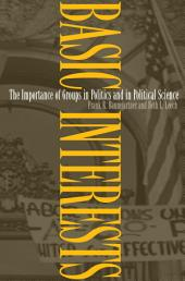 Basic Interests: The Importance of Groups in Politics and in Political Science