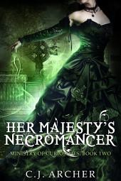 Her Majesty's Necromancer: Book 2 of the Ministry Of Curiosities Series