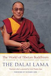 The World of Tibetan Buddhism: An Overview of Its Philosophy and Practice