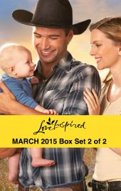 Love Inspired March 2015 - Box Set 2 of 2: The Cowboy's Forever Family\Finding His Way Home\Engaged to the Single Mom