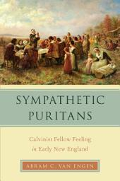 Sympathetic Puritans: Calvinist Fellow Feeling in Early New England
