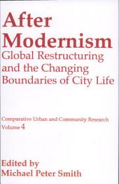 After Modernism: Global Restructuring and the Changing Boundaries of City Life