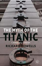 The Myth of the Titanic: Centenary Edition, Edition 2