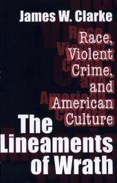The Lineaments of Wrath: Race, Violent Crime, and American Culture