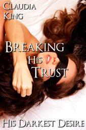 Breaking His Trust: His Darkest Desire, Part 5 (BDSM Erotic Romance)