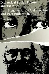 Dialectical Social Theory and Its Critics: From Hegel to Analytical Marxism and Postmodernism