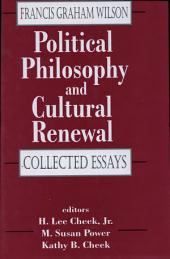 Political Philosophy and Cultural Renewal: Collected Essays