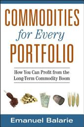 Commodities for Every Portfolio: How You Can Profit from the Long-Term Commodity Boom