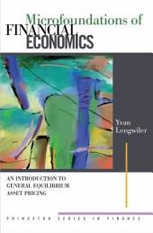 Microfoundations of Financial Economics: An Introduction to General Equilibrium Asset Pricing: An Introduction to General Equilibrium Asset Pricing