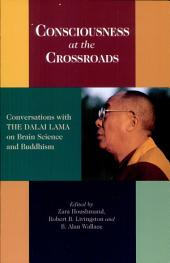 Consciousness at the Crossroads: Conversations with the Dalai Lama on Brainscience and Buddhism
