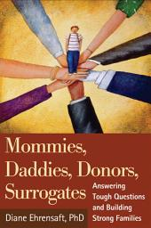 Mommies, Daddies, Donors, Surrogates: Answering Tough Questions and Building Strong Families