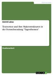 """Textsorten und ihre Makrostrukturen in der Fernsehsendung """"Tagesthemen"""""""