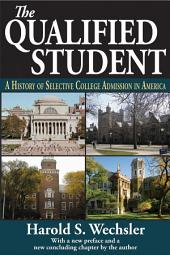 The Qualified Student: A History of Selective College Admission in America