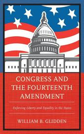 Congress and the Fourteenth Amendment: Enforcing Liberty and Equality in the States