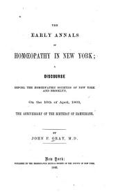 The early annals of homœopathy in New York: a discourse before the Homœopathic Societies of New York and Brooklyn, on the 10th of April, 1863, the anniversary of the birthday of Hahnemann