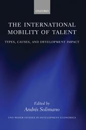 The International Mobility of Talent : Types, Causes, and Development Impact: Types, Causes, and Development Impact