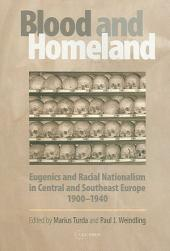 """Blood and Homeland"": Eugenics and Racial Nationalism in Central and Southeast Europe, 1900-1940"