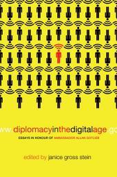 Diplomacy in the Digital Age: Essays in Honour of Ambassador Allan Gotlieb