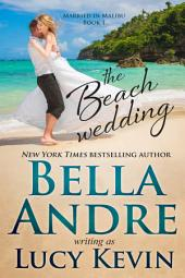 The Beach Wedding (Married in Malibu, Book 1): Sweet Contemporary Romance