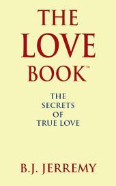 The Love Book: The Secrets of True Love