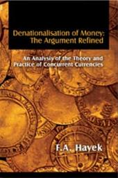 Denationalisation of Money: The Argument Refined