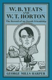 W.B.Yeats and W.T.Horton: Record of an Occult Friendship