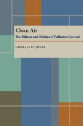 Clean Air: The Policies and Politics of Pollution Control