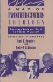 A Map of Twentieth-Century Theology: Readings from Karl Barth to Radical Pluralism