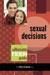 Sexual Decisions: The Ultimate Teen Guide