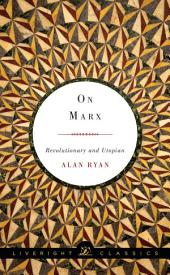 On Marx: Revolutionary and Utopian (Liveright Classics)
