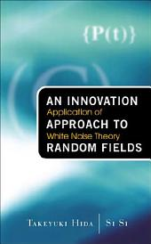 An Innovation Approach to Random Fields: Application of White Noise Theory