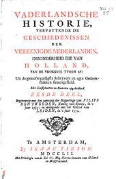 Vaderlandsche historie, vervattende de geschiedenissen der nu Vereenigde Nederlanden, inzonderheid die van Holland, van de vroegste tyden af, uit de geloofwaardigste schryvers en egte gedenkstukken samengest: dl. 1-21