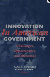 Innovation in American Government: Challenges, Opportunities, and Dilemmas