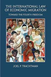 The International Law of Economic Migration: Toward the Fourth Freedom