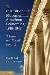 The Institutionalist Movement in American Economics, 1918-1947: Science and Social Control