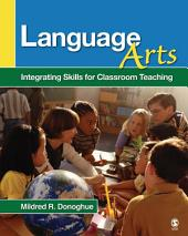 Language Arts: Integrating Skills for Classroom Teaching