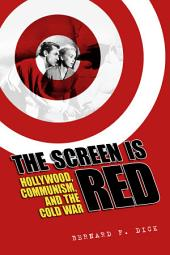 The Screen Is Red: Hollywood, Communism, and the Cold War