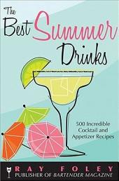 The Best Summer Drinks: 500 Incredible Cocktail and Appetizer Recipes