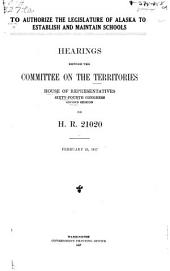 To Authorize the Legislature of Alaska to Establish and Maintain Schools: Hearings Before the Committee on the Territories, House of Representatives, Sixty-fourth Congress, Second Session, on H.R. 21020. February 23, 1917