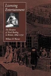 Licensing Entertainment: The Elevation of Novel Reading in Britain, 1684-1750