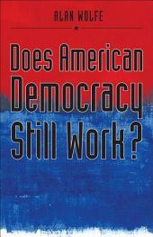 Does American Democracy Still Work?
